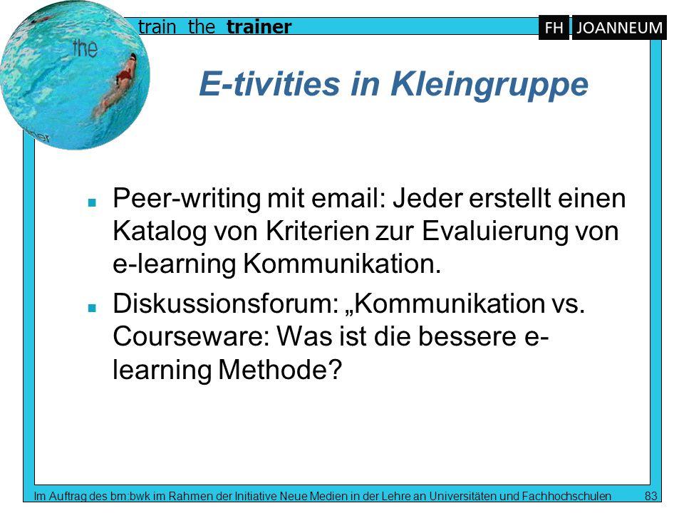 train the trainer Im Auftrag des bm:bwk im Rahmen der Initiative Neue Medien in der Lehre an Universitäten und Fachhochschulen 83 E-tivities in Kleing