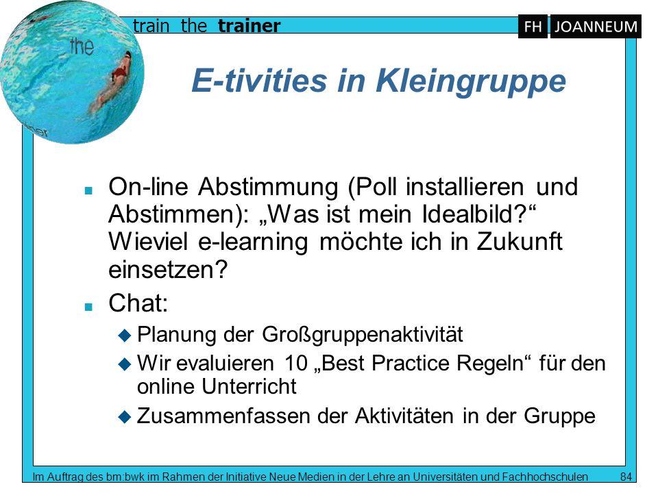 train the trainer Im Auftrag des bm:bwk im Rahmen der Initiative Neue Medien in der Lehre an Universitäten und Fachhochschulen 84 E-tivities in Kleing