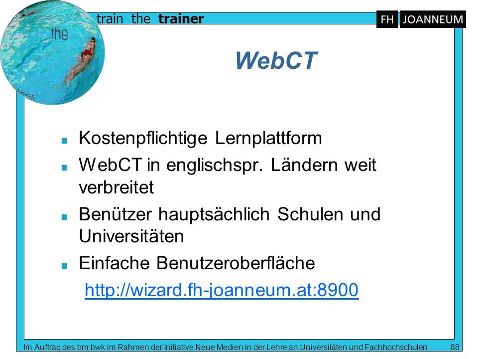 train the trainer Im Auftrag des bm:bwk im Rahmen der Initiative Neue Medien in der Lehre an Universitäten und Fachhochschulen 88 WebCT n Kostenpflich