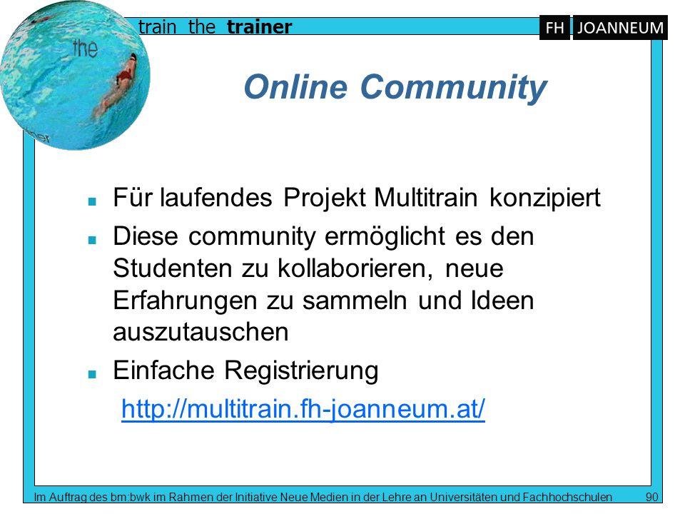 train the trainer Im Auftrag des bm:bwk im Rahmen der Initiative Neue Medien in der Lehre an Universitäten und Fachhochschulen 90 Online Community n F