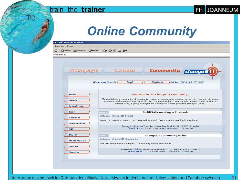 train the trainer Im Auftrag des bm:bwk im Rahmen der Initiative Neue Medien in der Lehre an Universitäten und Fachhochschulen 91 Online Community
