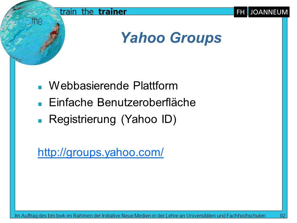 train the trainer Im Auftrag des bm:bwk im Rahmen der Initiative Neue Medien in der Lehre an Universitäten und Fachhochschulen 92 Yahoo Groups n Webba