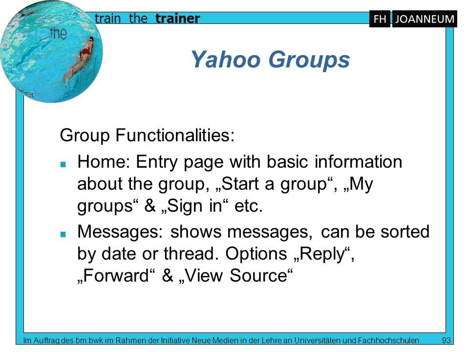 train the trainer Im Auftrag des bm:bwk im Rahmen der Initiative Neue Medien in der Lehre an Universitäten und Fachhochschulen 93 Yahoo Groups Group F