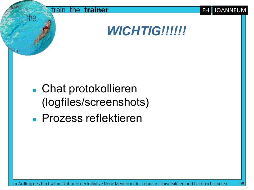 train the trainer Im Auftrag des bm:bwk im Rahmen der Initiative Neue Medien in der Lehre an Universitäten und Fachhochschulen 96 WICHTIG!!!!!! n Chat