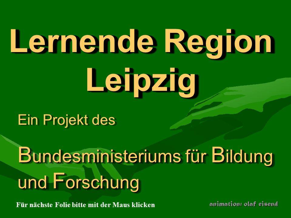 ZielstellungZielstellung Entwicklung einer neuen Lernkultur für die Region des Regierungsbezirks Leipzig Entwicklung einer neuen Lernkultur für die Region des Regierungsbezirks Leipzig Verknüpfung zwischen verschiedenen Bildungsbereichen Verknüpfung zwischen verschiedenen Bildungsbereichen