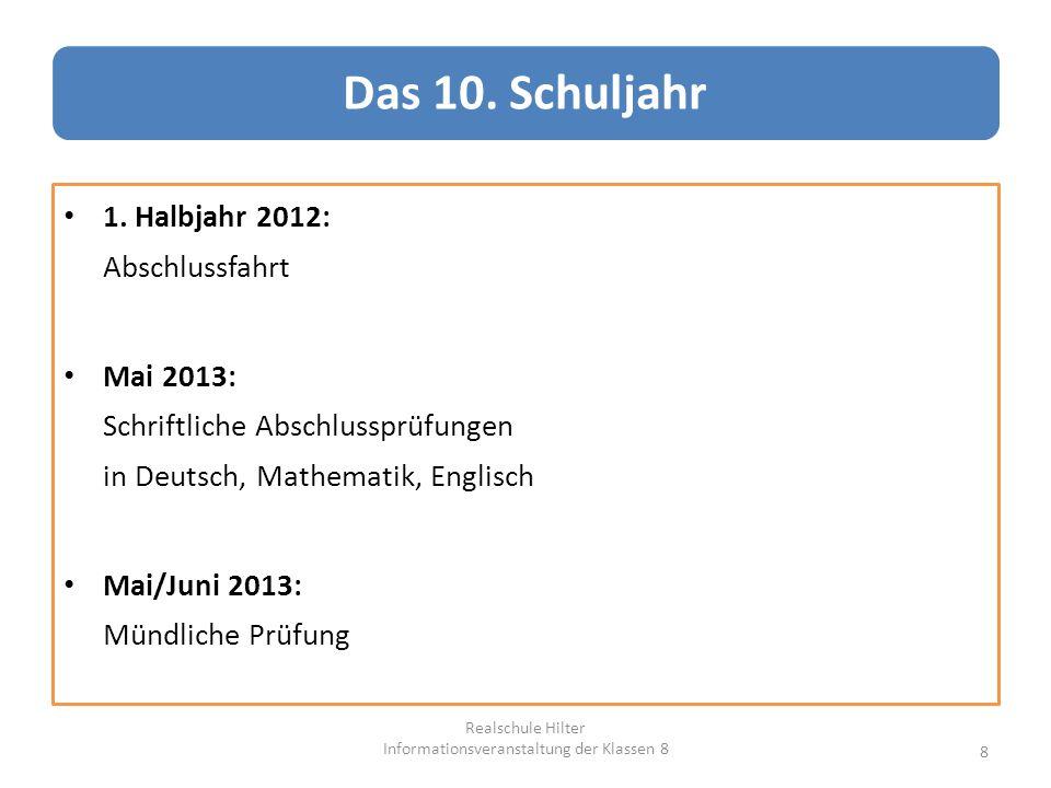 1. Halbjahr 2012: Abschlussfahrt Mai 2013: Schriftliche Abschlussprüfungen in Deutsch, Mathematik, Englisch Mai/Juni 2013: Mündliche Prüfung Das 10. S