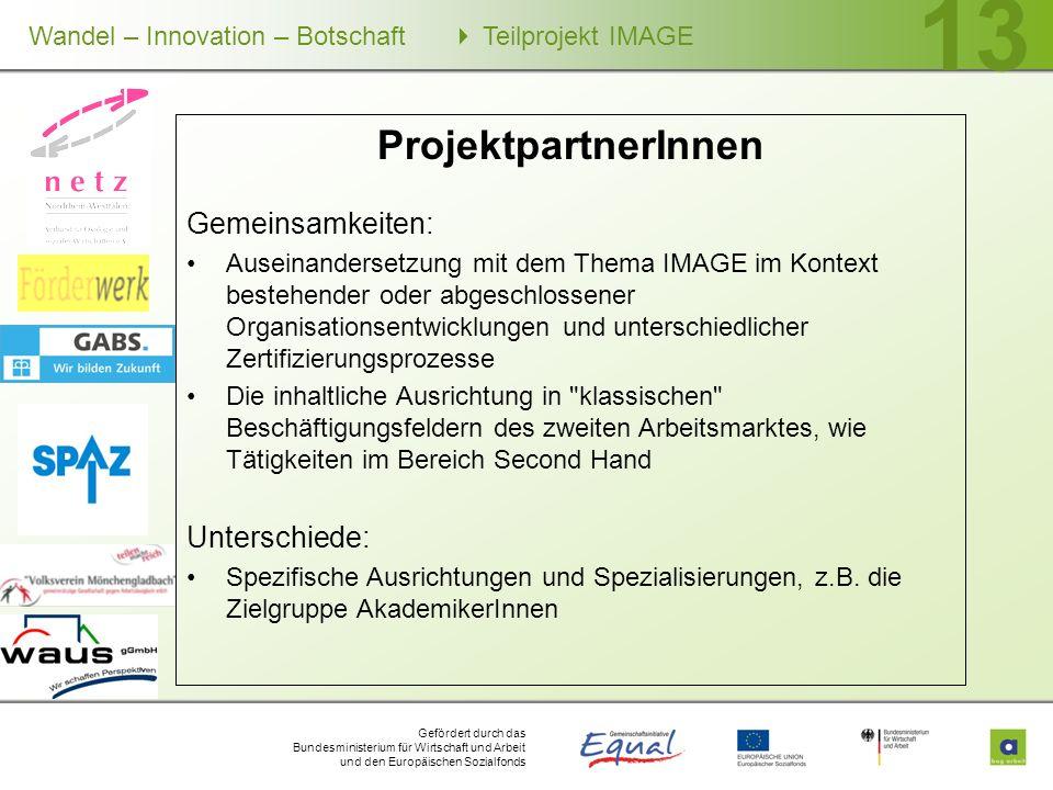 Gefördert durch das Bundesministerium für Wirtschaft und Arbeit und den Europäischen Sozialfonds Wandel – Innovation – Botschaft Teilprojekt IMAGE 13