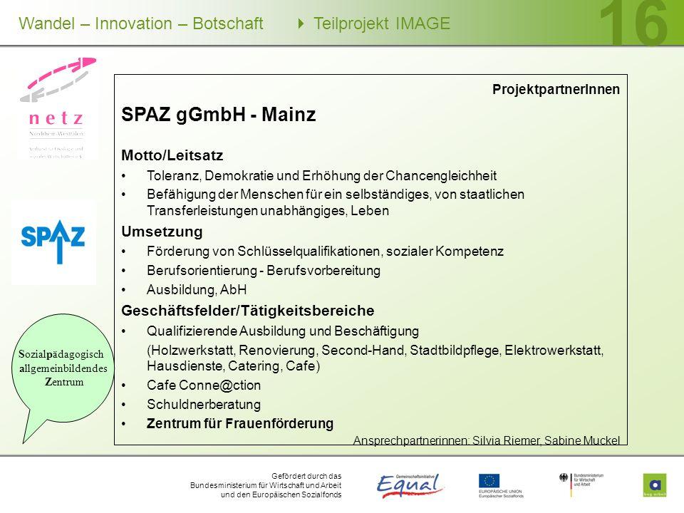 Gefördert durch das Bundesministerium für Wirtschaft und Arbeit und den Europäischen Sozialfonds Wandel – Innovation – Botschaft Teilprojekt IMAGE 16
