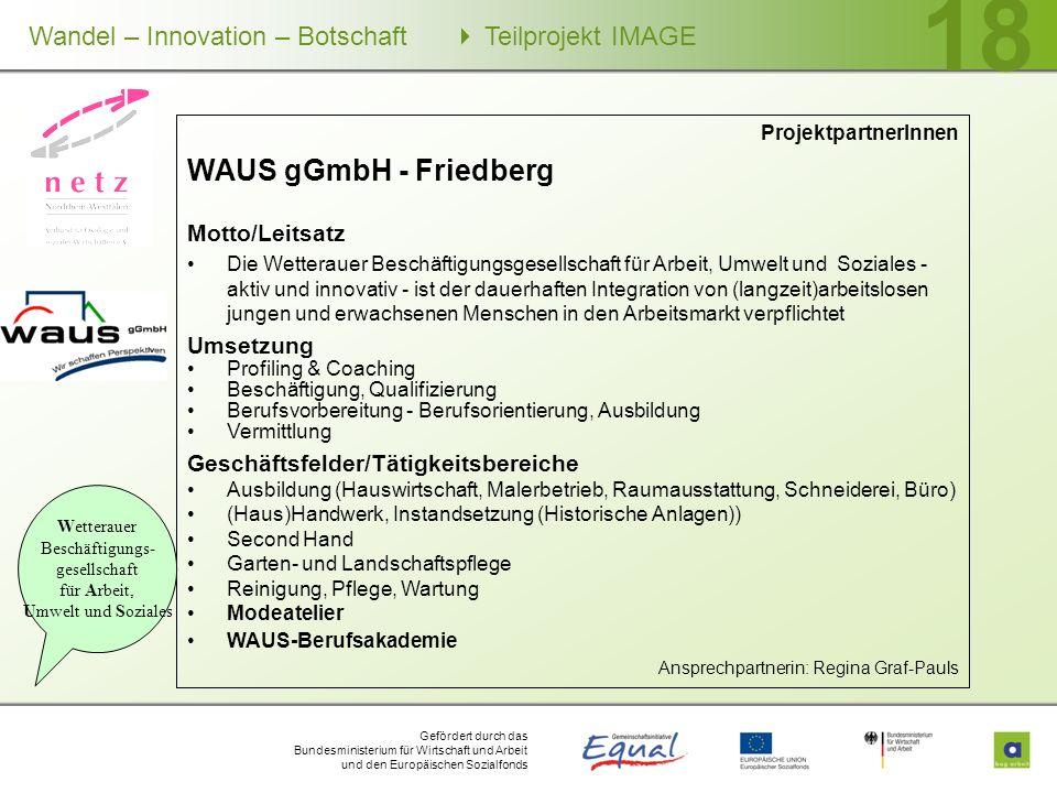 Gefördert durch das Bundesministerium für Wirtschaft und Arbeit und den Europäischen Sozialfonds Wandel – Innovation – Botschaft Teilprojekt IMAGE 18