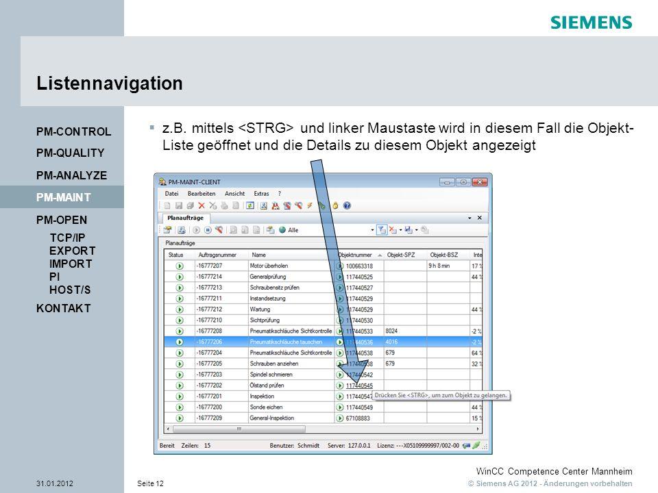 © Siemens AG 2012 - Änderungen vorbehalten WinCC Competence Center Mannheim 31.01.2012Seite 12 KONTAKT PM-OPEN TCP/IP EXPORT IMPORT PI HOST/S PM-QUALITY PM-MAINT PM-CONTROL PM-ANALYZE Listennavigation z.B.