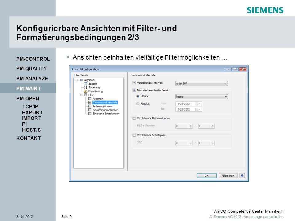 © Siemens AG 2012 - Änderungen vorbehalten WinCC Competence Center Mannheim 31.01.2012Seite 9 KONTAKT PM-OPEN TCP/IP EXPORT IMPORT PI HOST/S PM-QUALITY PM-MAINT PM-CONTROL PM-ANALYZE Konfigurierbare Ansichten mit Filter- und Formatierungsbedingungen 2/3 Ansichten beinhalten vielfältige Filtermöglichkeiten …