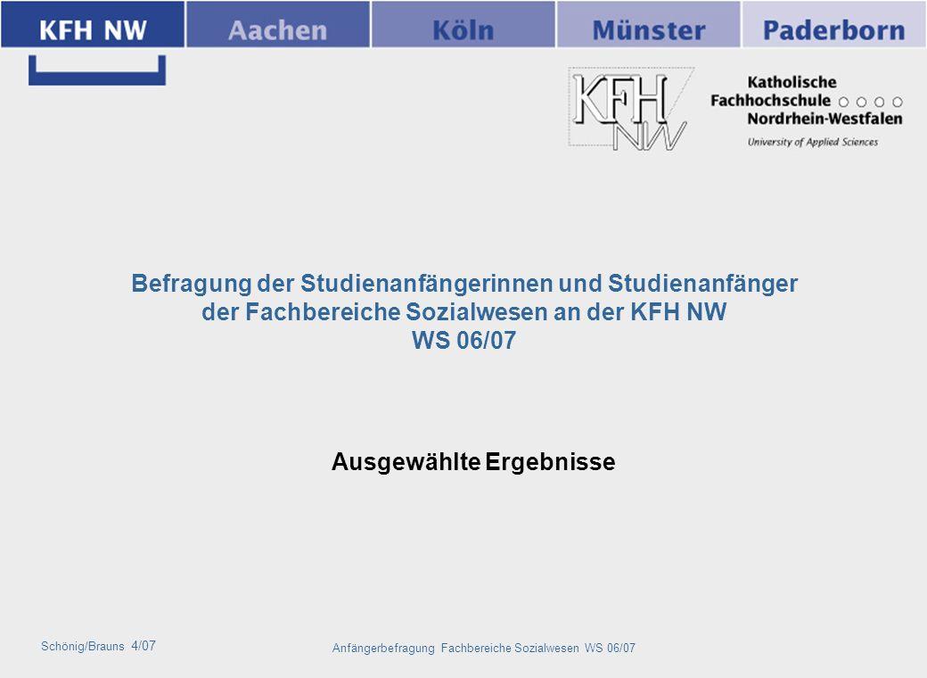 Schönig/Brauns 4/07 2Anfängerbefragung Fachbereiche Sozialwesen WS 06/07 Stichprobe und Teilnahmequote Bei der Anfänger-Befragung handelt es sich um eine Vollerhebung* der Fachbereiche Sozialwesen, durchgeführt in Lehrveranstaltungen im Dezember 2006.