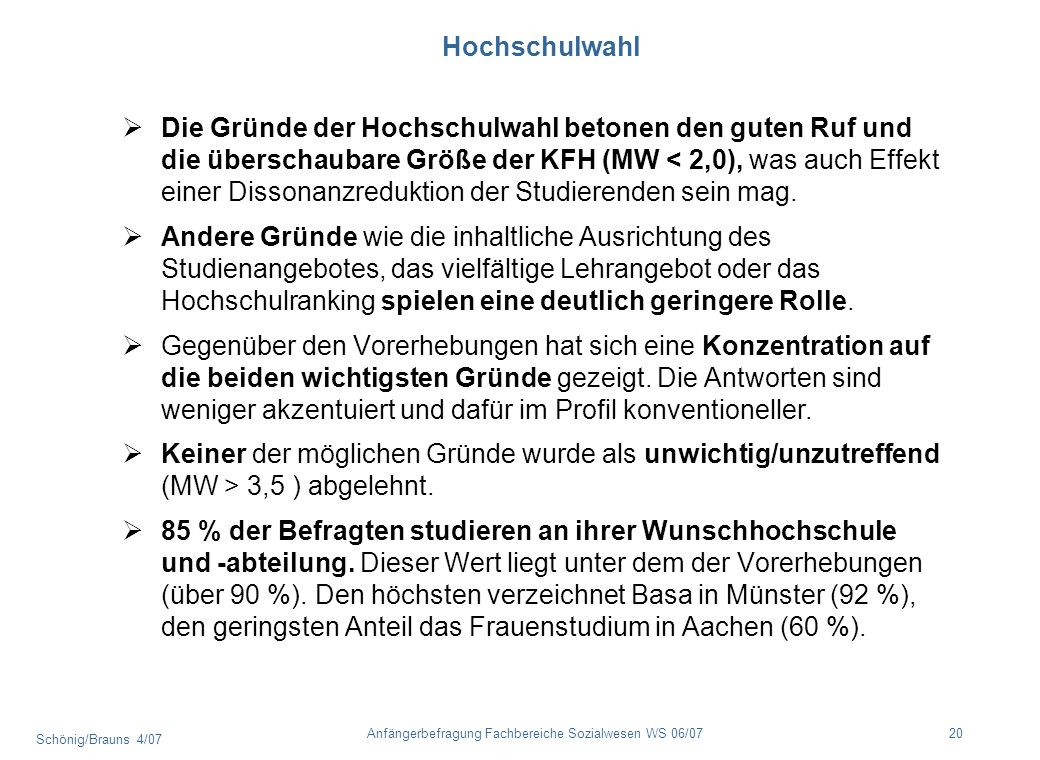 Schönig/Brauns 4/07 20Anfängerbefragung Fachbereiche Sozialwesen WS 06/07 Hochschulwahl Die Gründe der Hochschulwahl betonen den guten Ruf und die übe