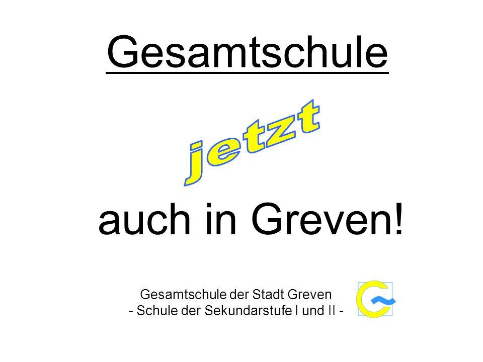 Gesamtschule auch in Greven! Gesamtschule der Stadt Greven - Schule der Sekundarstufe I und II -