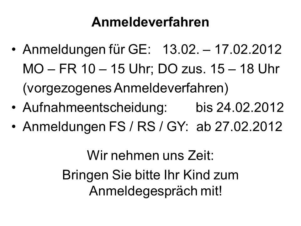 Anmeldeverfahren Anmeldungen für GE: 13.02. – 17.02.2012 MO – FR 10 – 15 Uhr; DO zus. 15 – 18 Uhr (vorgezogenes Anmeldeverfahren) Aufnahmeentscheidung