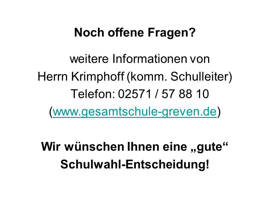 Noch offene Fragen? weitere Informationen von Herrn Krimphoff (komm. Schulleiter) Telefon: 02571 / 57 88 10 (www.gesamtschule-greven.de)www.gesamtschu
