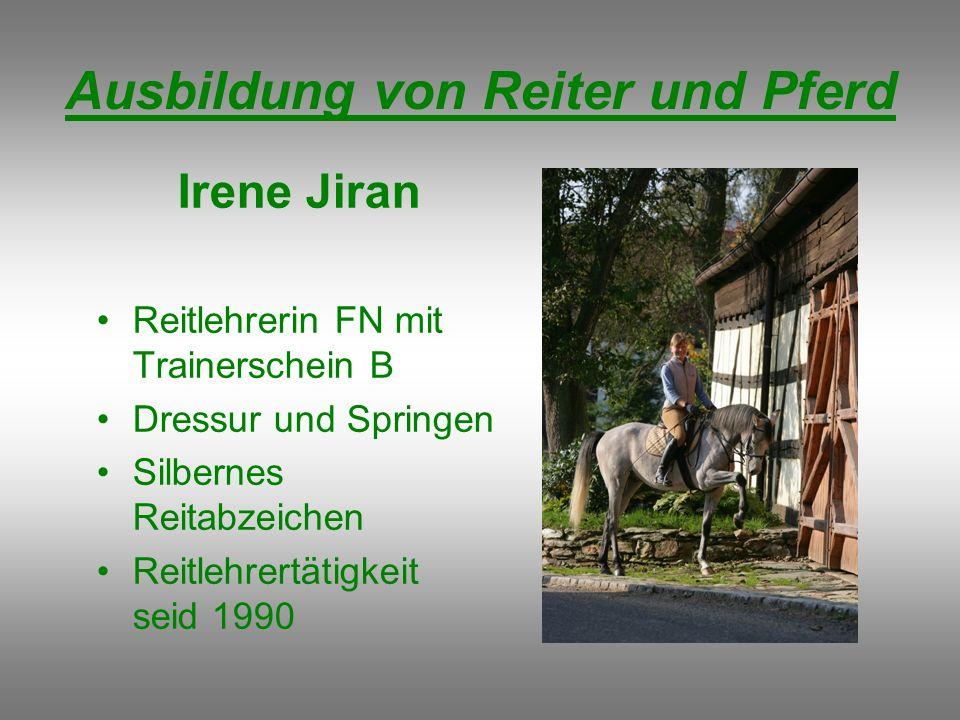 Ausbildung von Reiter und Pferd Irene Jiran Reitlehrerin FN mit Trainerschein B Dressur und Springen Silbernes Reitabzeichen Reitlehrertätigkeit seid