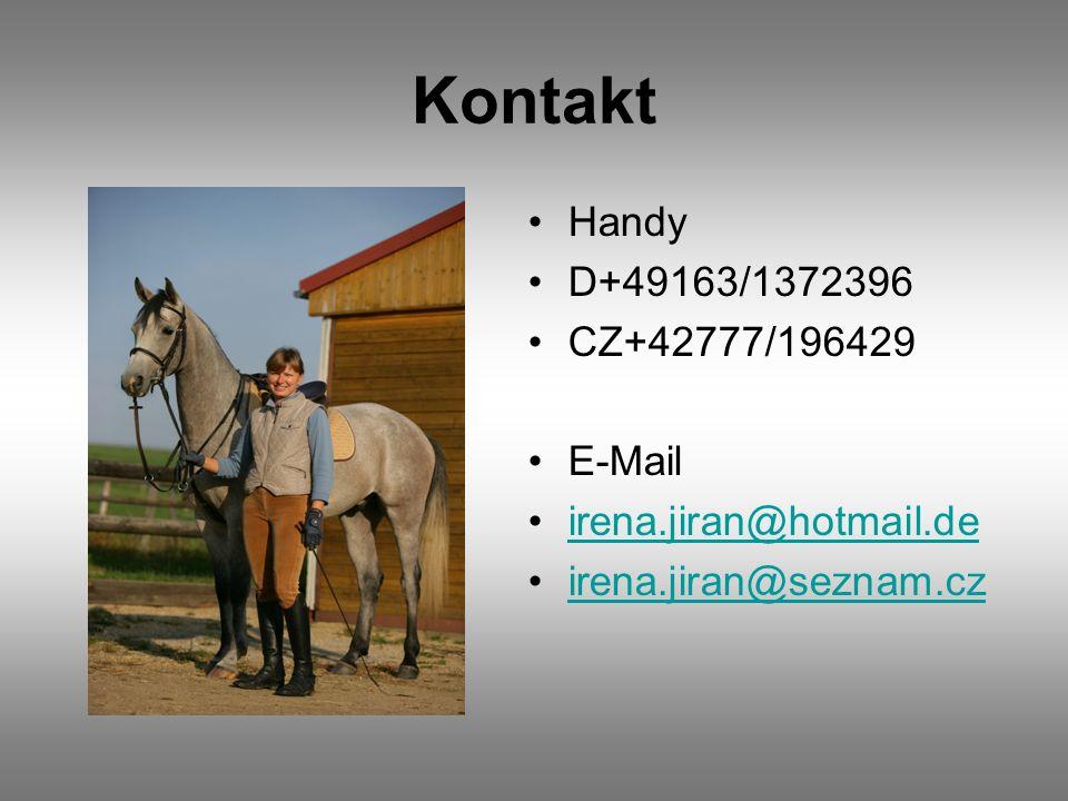 Kontakt Handy D+49163/1372396 CZ+42777/196429 E-Mail irena.jiran@hotmail.de irena.jiran@seznam.cz