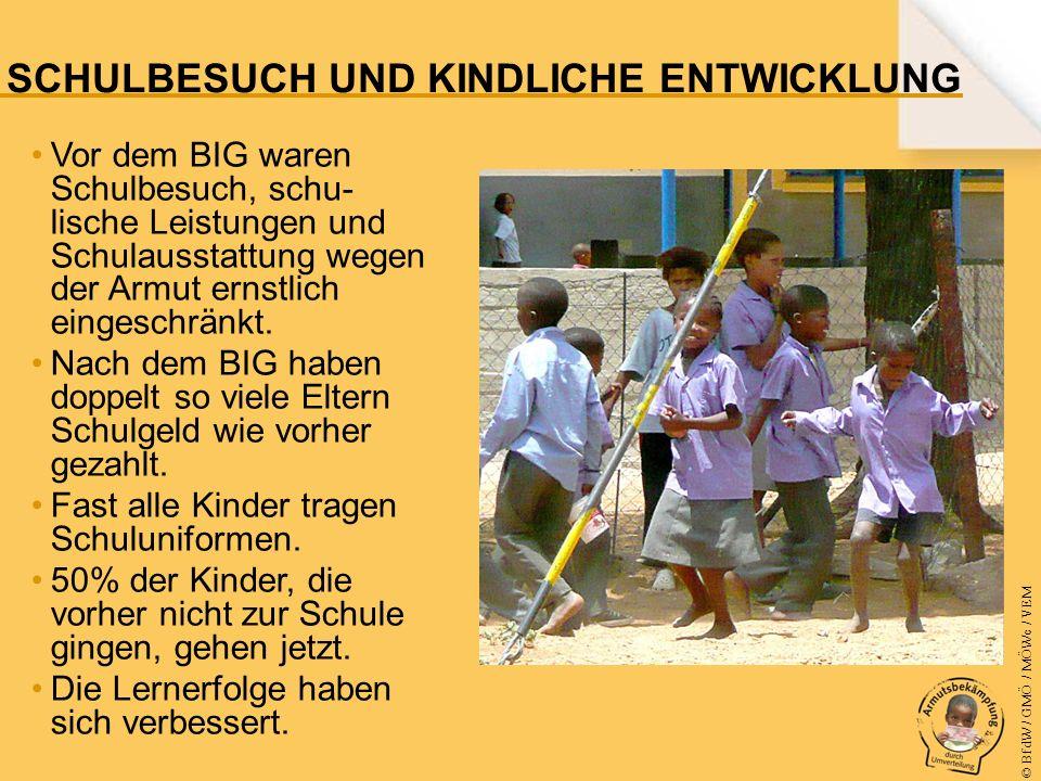 © BfdW / GMÖ / MÖWe / VEM Vor dem BIG waren Schulbesuch, schu- lische Leistungen und Schulausstattung wegen der Armut ernstlich eingeschränkt.