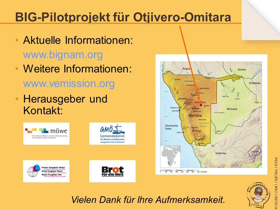 © BfdW / GMÖ / MÖWe / VEM BIG-Pilotprojekt für Otjivero-Omitara Aktuelle Informationen: www.bignam.org Weitere Informationen: www.vemission.org Herausgeber und Kontakt: Vielen Dank für Ihre Aufmerksamkeit.