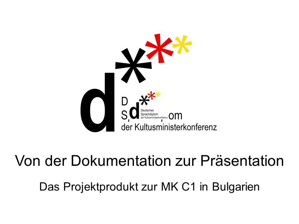 Das Projektprodukt zur MK C1 in Bulgarien Von der Dokumentation zur Präsentation