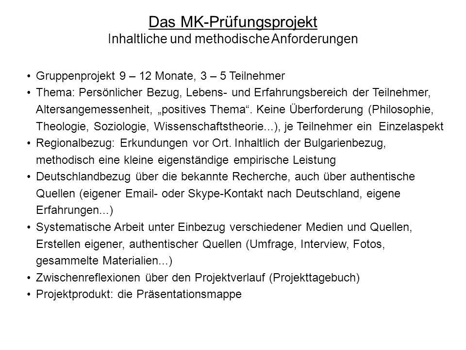 Das MK-Prüfungsprojekt Inhaltliche und methodische Anforderungen Gruppenprojekt 9 – 12 Monate, 3 – 5 Teilnehmer Thema: Persönlicher Bezug, Lebens- und