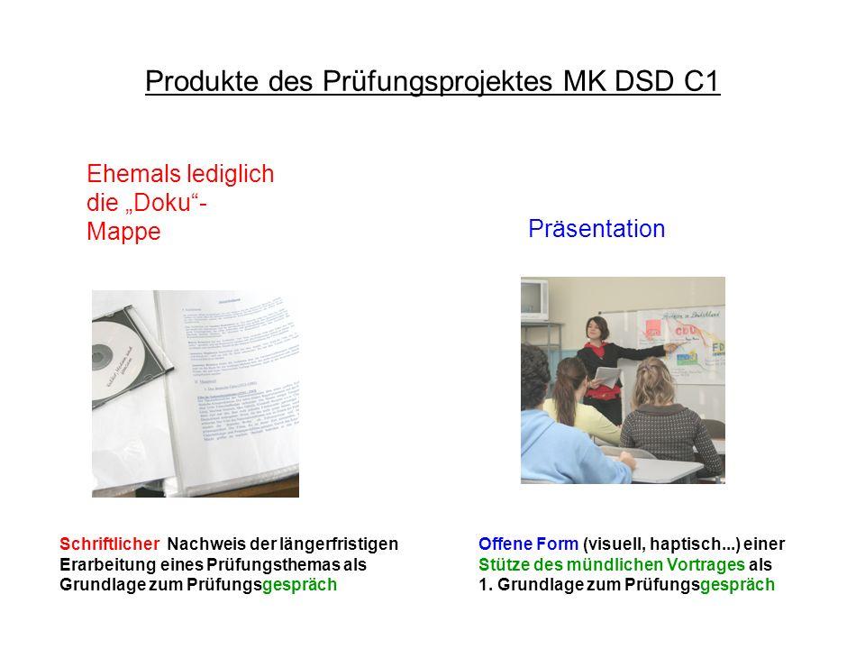 Produkte des Prüfungsprojektes MK DSD C1 Projektmappe Präsentation Ehemals lediglich die Doku- Mappe Schriftlicher Gruppennachweis zu Offene Form (vis