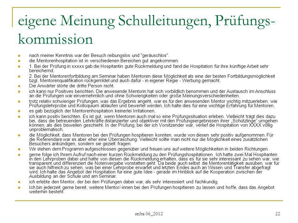 reiba 06_2012 22 eigene Meinung Schulleitungen, Prüfungs- kommission nach meiner Kenntnis war der Besuch reibungslos und
