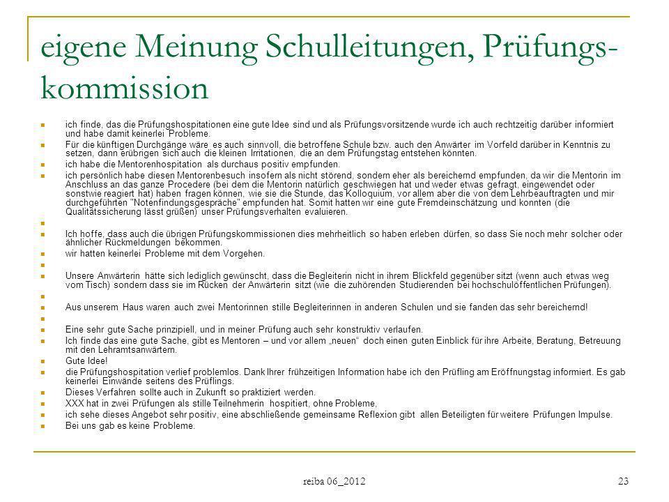 reiba 06_2012 23 eigene Meinung Schulleitungen, Prüfungs- kommission ich finde, das die Prüfungshospitationen eine gute Idee sind und als Prüfungsvors