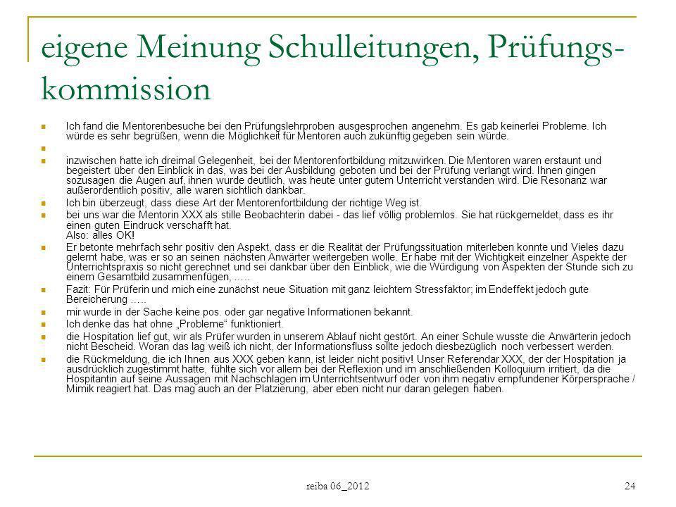 reiba 06_2012 24 eigene Meinung Schulleitungen, Prüfungs- kommission Ich fand die Mentorenbesuche bei den Prüfungslehrproben ausgesprochen angenehm. E