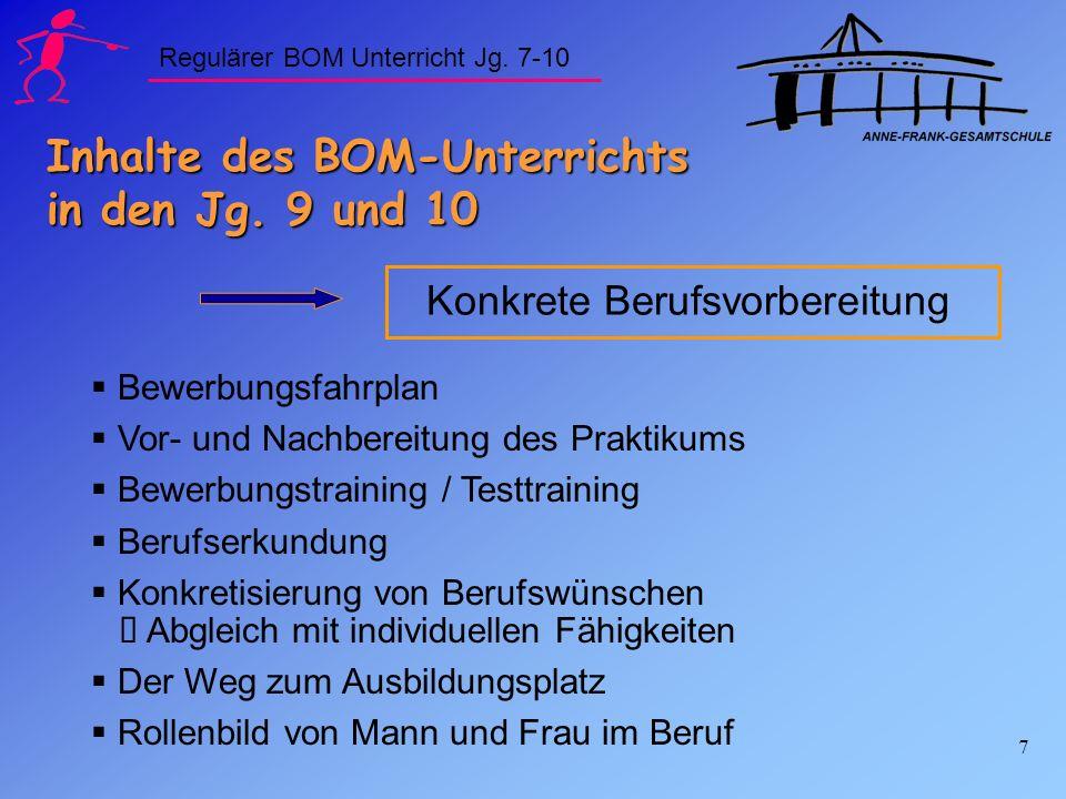 7 Inhalte des BOM-Unterrichts in den Jg. 9 und 10 Konkrete Berufsvorbereitung Bewerbungsfahrplan Vor- und Nachbereitung des Praktikums Bewerbungstrain