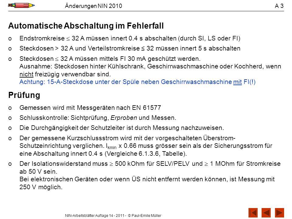 NIN-Arbeitsblätter Auflage 14 - 2011 - © Paul-Emile Müller Änderungen NIN 2010 A 3 Automatische Abschaltung im Fehlerfall oEndstromkreise 32 A müssen