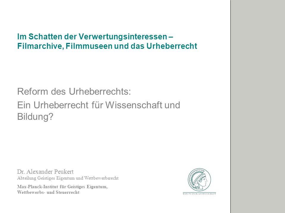 Dr. Alexander Peukert Abteilung Geistiges Eigentum und Wettbewerbsrecht Max-Planck-Institut für Geistiges Eigentum, Wettbewerbs- und Steuerrecht Im Sc