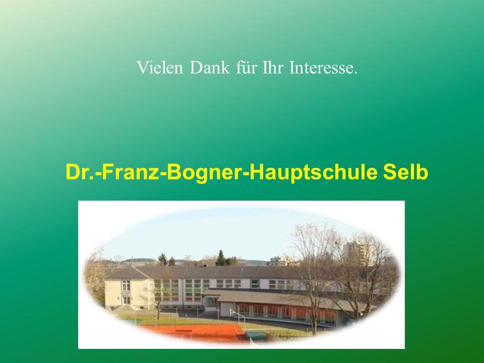 Vielen Dank für Ihr Interesse. Dr.-Franz-Bogner-Hauptschule Selb