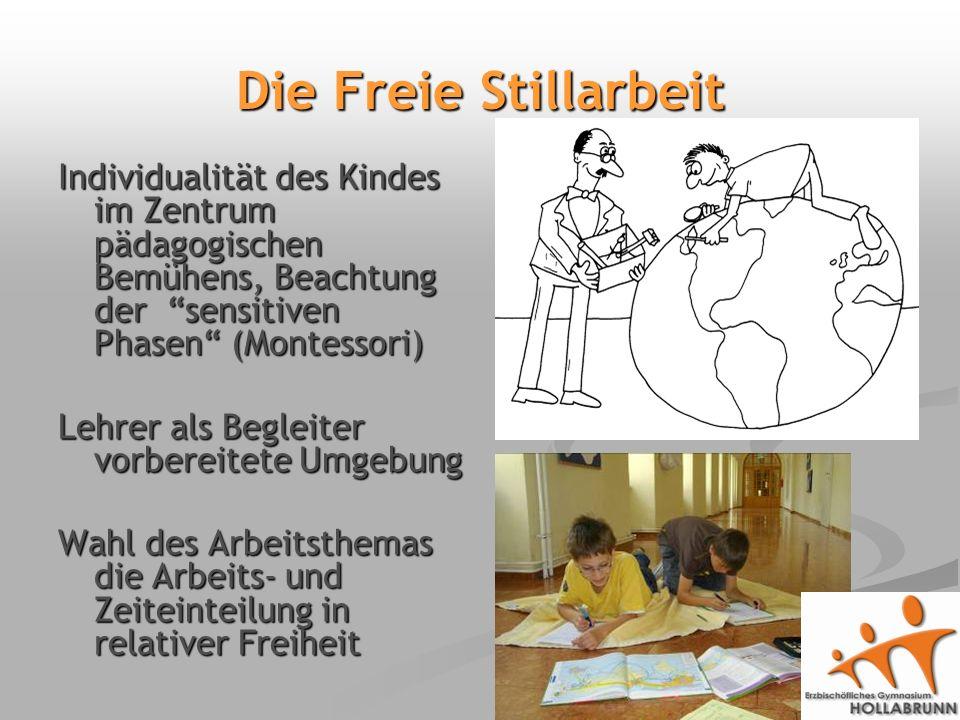 Die Freie Stillarbeit Individualität des Kindes im Zentrum pädagogischen Bemühens, Beachtung der sensitiven Phasen (Montessori) Lehrer als Begleiter vorbereitete Umgebung Wahl des Arbeitsthemas die Arbeits- und Zeiteinteilung in relativer Freiheit