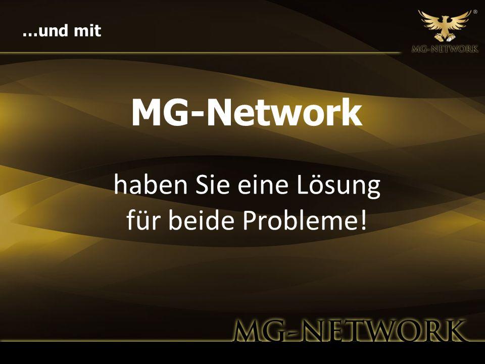 haben Sie eine Lösung für beide Probleme! MG-Network …und mit