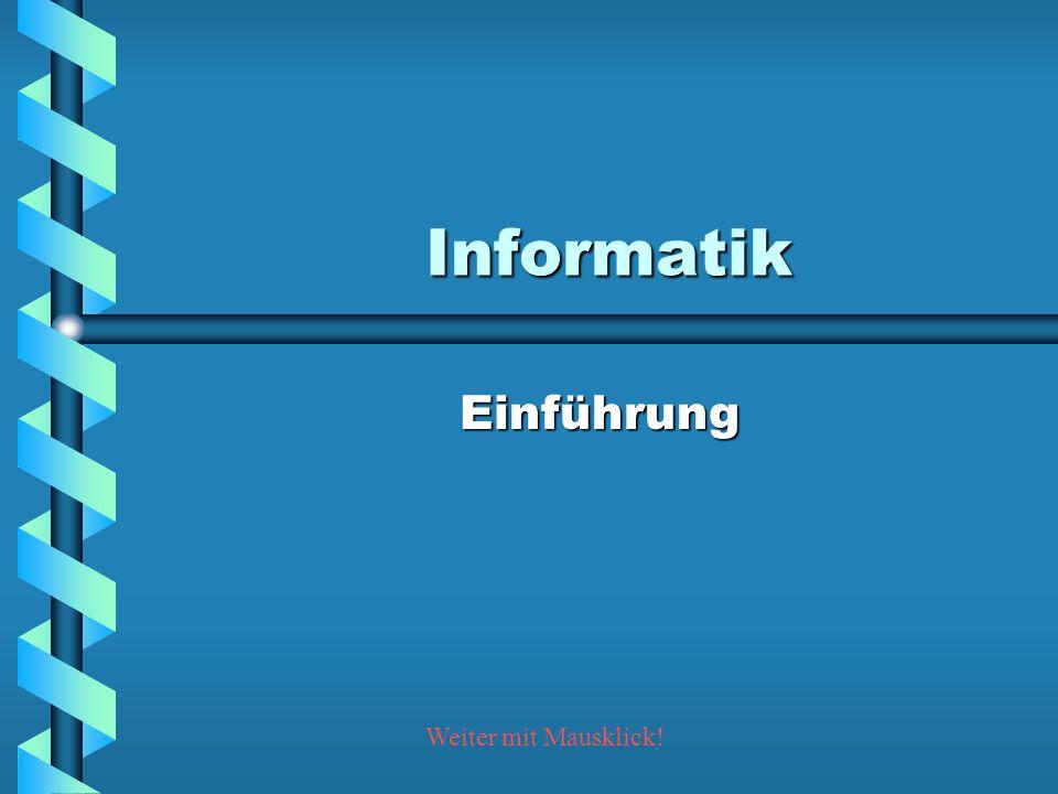 Informatik Einführung Weiter mit Mausklick!