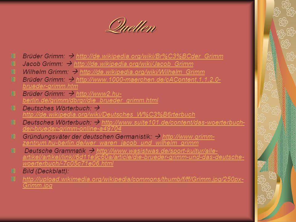 Quellen Brüder Grimm: http://de.wikipedia.org/wiki/Br%C3%BCder_Grimmhttp://de.wikipedia.org/wiki/Br%C3%BCder_Grimm Jacob Grimm: http://de.wikipedia.or