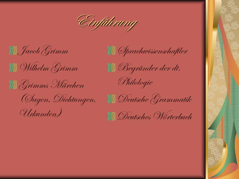 Einführung Jacob Grimm Wilhelm Grimm Grimms Märchen (Sagen, Dichtungen, Urkunden) Sprachwissenschaftler Begründer der dt. Philologie Deutsche Grammati