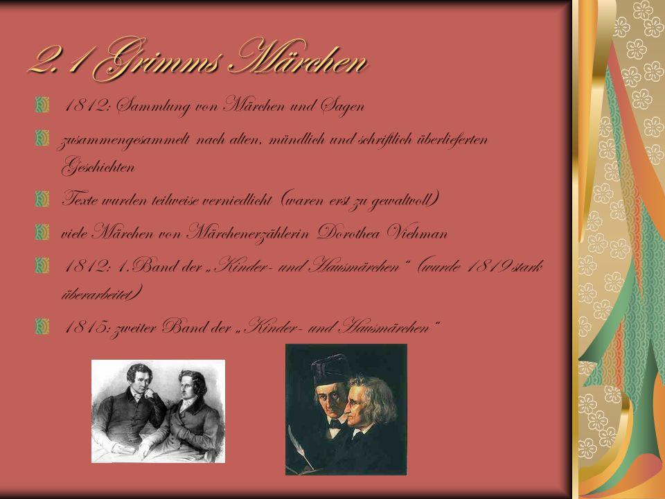 2.1 Grimms Märchen 1812: Sammlung von Märchen und Sagen zusammengesammelt nach alten, mündlich und schriftlich überlieferten Geschichten Texte wurden