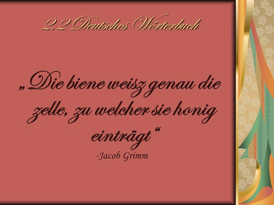 2.2 Deutsches Wörterbuch Die biene weisz genau die zelle, zu welcher sie honig einträgt -Jacob Grimm
