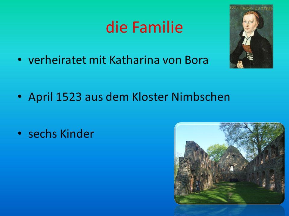 die Familie verheiratet mit Katharina von Bora April 1523 aus dem Kloster Nimbschen sechs Kinder