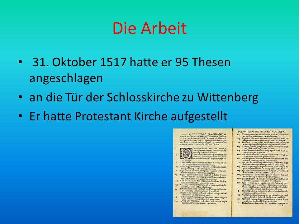 Die Arbeit 31. Oktober 1517 hatte er 95 Thesen angeschlagen an die Tür der Schlosskirche zu Wittenberg Er hatte Protestant Kirche aufgestellt