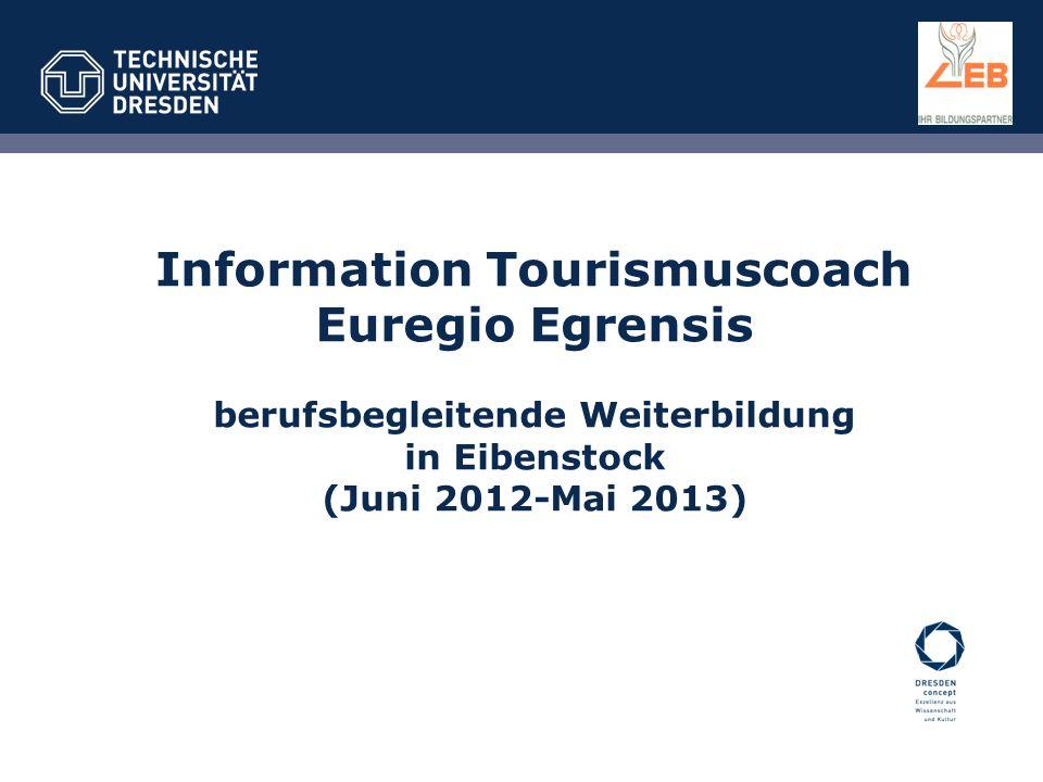 Information Tourismuscoach Euregio Egrensis berufsbegleitende Weiterbildung in Eibenstock (Juni 2012-Mai 2013)