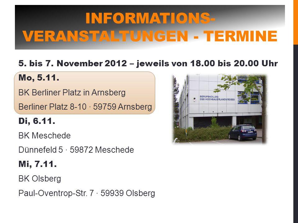 INFORMATIONS- VERANSTALTUNGEN - TERMINE 5. bis 7. November 2012 – jeweils von 18.00 bis 20.00 Uhr Mo, 5.11. BK Berliner Platz in Arnsberg Berliner Pla