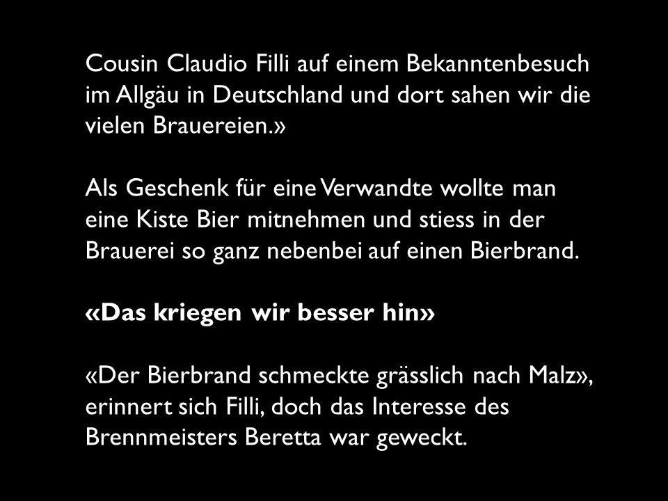 Cousin Claudio Filli auf einem Bekanntenbesuch im Allgäu in Deutschland und dort sahen wir die vielen Brauereien.» Als Geschenk für eine Verwandte wol