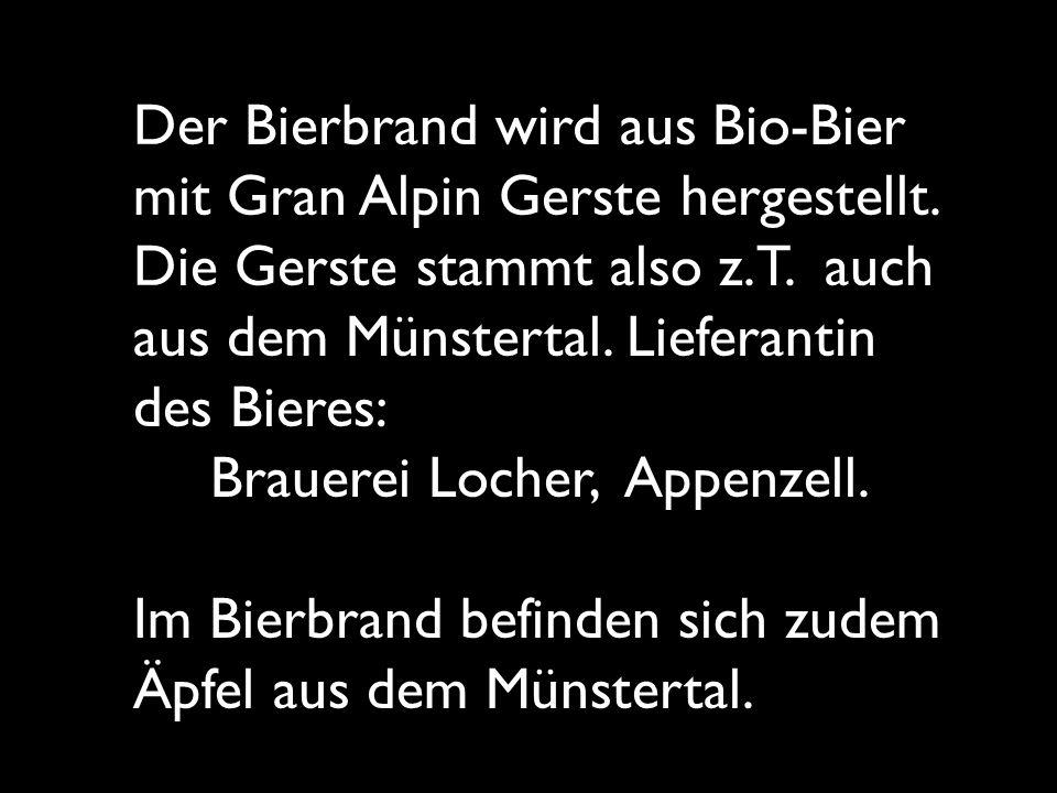 Der Bierbrand wird aus Bio-Bier mit Gran Alpin Gerste hergestellt. Die Gerste stammt also z.T. auch aus dem Münstertal. Lieferantin des Bieres: Brauer