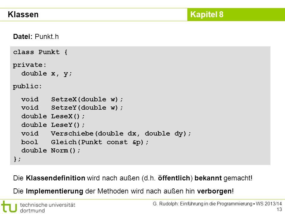 Kapitel 8 G. Rudolph: Einführung in die Programmierung WS 2013/14 13 class Punkt { private: double x, y; public: void SetzeX(double w); void SetzeY(do