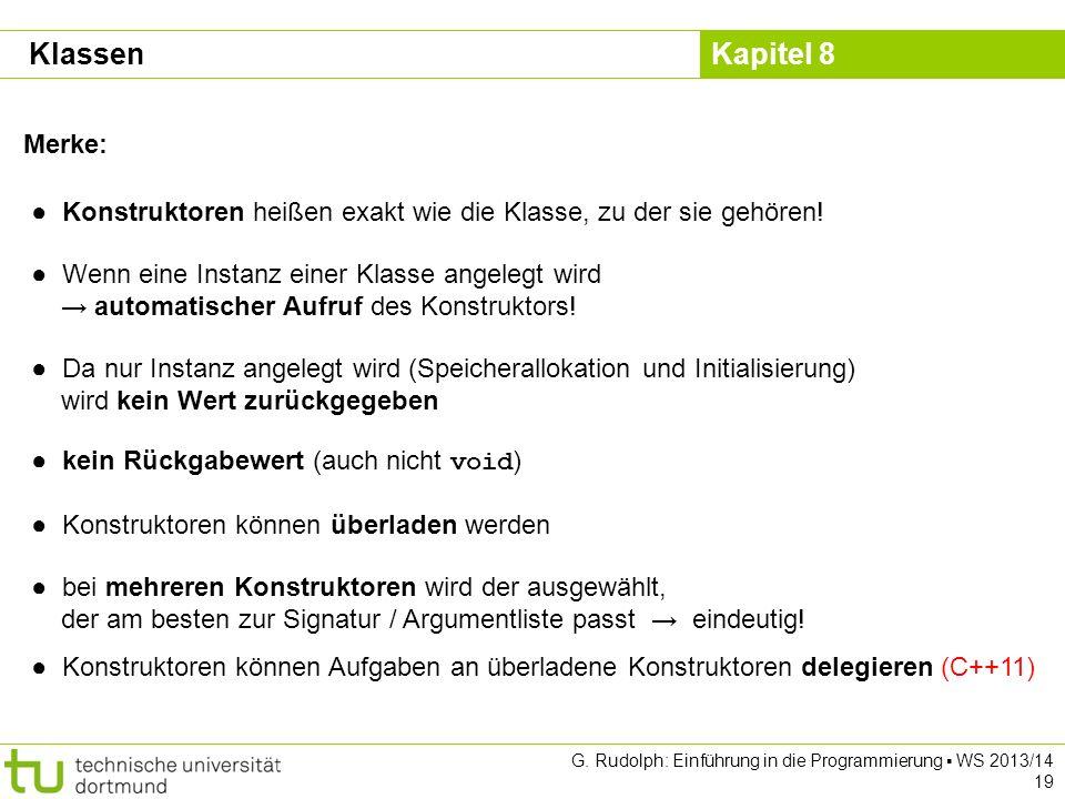 Kapitel 8 G. Rudolph: Einführung in die Programmierung WS 2013/14 19 Merke: Konstruktoren heißen exakt wie die Klasse, zu der sie gehören! Wenn eine I