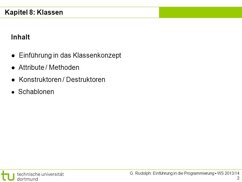 Kapitel 8 G. Rudolph: Einführung in die Programmierung WS 2013/14 2 Kapitel 8: Klassen Inhalt Einführung in das Klassenkonzept Attribute / Methoden Ko
